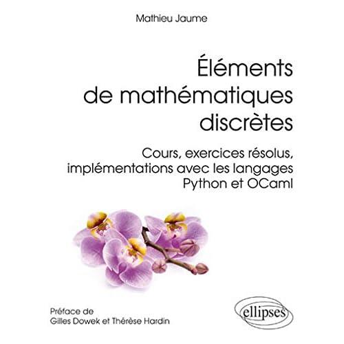 Élements de Mathématiques Discrètes Cours Exercices Résolus Implementations avec les Langages Python et OCaml