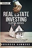 Real Estate Investing – Flipping Houses: Complete beginner's guide on how to Find, Finance, Rehab and Resell Homes in the Right Way for Profit. Build ... (Building a Real Estate Empire, Band 1)