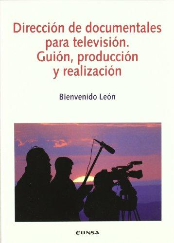 Dirección de documentales para televisión: guía, producción y realización (Comunicación) por Bienvenido León Anguiano