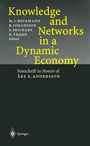 Knowledge and Networks in a Dynamic Economy: Festschrift in Honor of Åke E. Andersson: Festschrift in Honor of Ake E. Andersson
