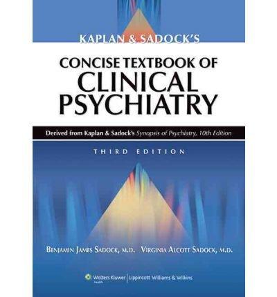 [(Kaplan and Sadock's Concise Textbook of Clinical Psychiatry)] [ By (author) Benjamin Sadock, By (author) Virginia Alcott Sadock ] [April, 2008]