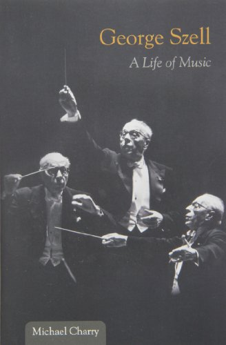 George Szell: A Life of Music (Music in American Life)