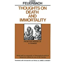 Thoughts on Death and Immortality: From the Papers of a Thinker, Along with an Appendix of Theological Satirical Epigrams, Edited by One of His Friends by Feuerbach (1992-07-01)