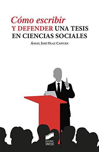 Cómo escribir y defender una tesis en ciencias sociales por Ángel José Olaz Capitán