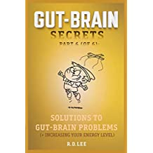 Gut-Brain Secrets, Part 6:  Solutions to Gut-Brain Problems (2nd Ed.): + Hydration and Increasing Your Energy Level (English Edition)