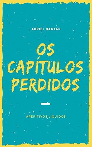 Os capítulos perdidos: Aperitivos Líquidos (Portuguese Edition)