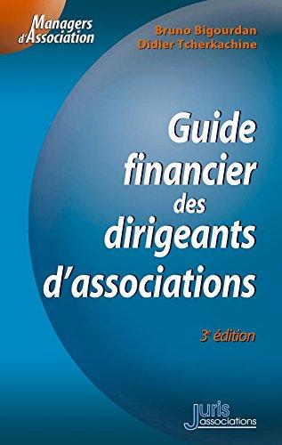 Guide financier des dirigeants d'association - 3e éd.: Managers d'association par Bruno Bigourdan