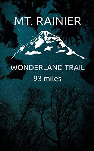 MT. RAINIER Wonderland Trail 93 Miles: 5 x 8 Notebook Journal for Mt. Rainier National Park Wonderland Trail Preparation