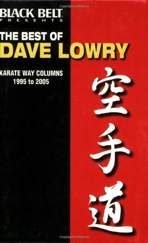 The Best of Dave Lowry: Karate Way Columns 1995 to 2005 by Dave Lowry (1-Apr-2005) Paperback