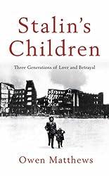 Stalin's Children: Three Generations of Love and War by Owen Matthews (2008-06-02)