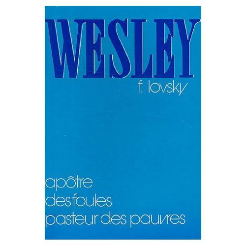Wesley : Apôtre des foules, pasteur des pauvres
