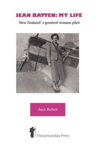 Jean Batten: My Life - New Zealand's Greatest Woman Pilot por Jean Batten