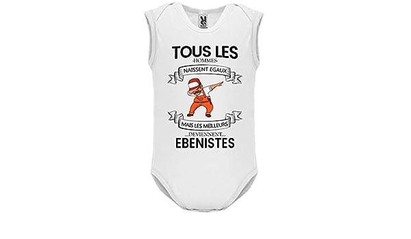 LookMyKase Body b/éb/é Manche sans Tous Les Hommes Naissent Egaux mais Les Deviennent ebenistes B/éb/é Gar/çon