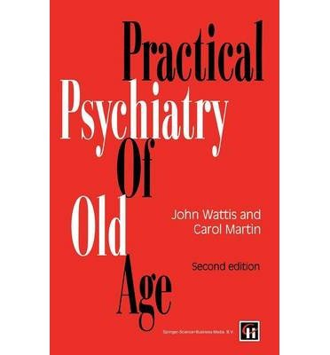 practical-psychiatry-of-old-age-author-john-wattis-published-on-january-1994