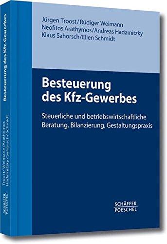 Besteuerung des Kfz-Gewerbes: Steuerliche und betriebswirtschaftliche Beratung, Bilanzierung, Gestaltungspraxis