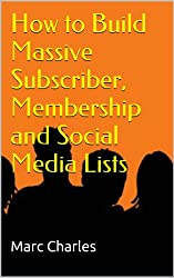 How to Build Massive Subscriber, Membership and Social Media Lists (English Edition)