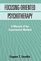 Focusing-Oriented Psychotherapy: A Manual Of The Experiential Method (Practicing Professional) by Eugene T. Gendlin (1996-05-16)