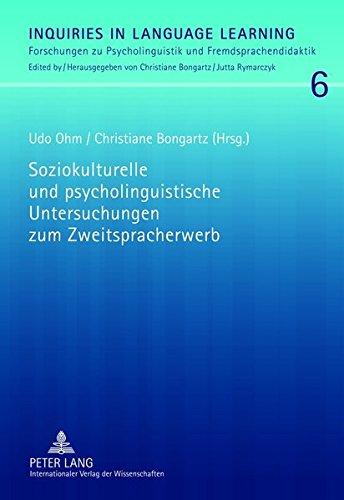 Soziokulturelle und psycholinguistische Untersuchungen zum Zweitspracherwerb: Ansätze zur Verbindung zweier Forschungsparadigmen (Inquiries in Psycholinguistik und Fremdsprachendidaktik)
