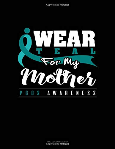 I Wear Teal For My Mother - PCOS Awareness: Unruled Composition Book