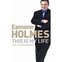This Is My Life: Eamonn Holmes: The Autobiography (English Edition)
