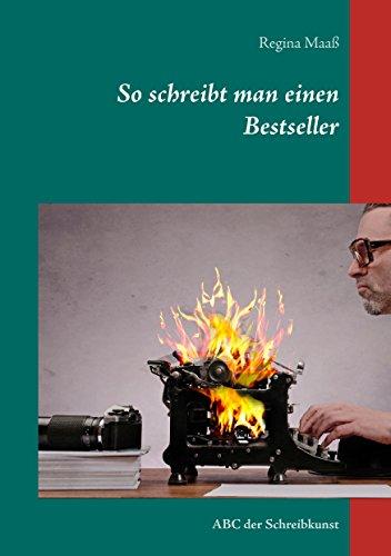 So schreibt man einen Bestseller: ABC der Schreibkunst