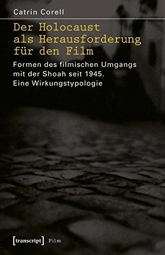 Der Holocaust als Herausforderung für den Film: Formen des filmischen Umgangs mit der Shoah seit 1945. Eine Wirkungstypologie