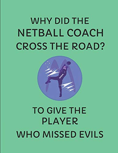 Why Did The Netball Coach Cross The Road? To Give The Player Who Missed Evils: 2019-2020 Calendar Planner Cross-trainer Uniform