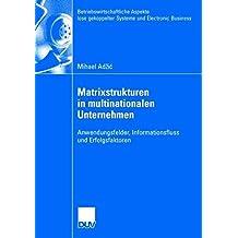 Matrixstrukturen in Multinationalen Unternehmen: Anwendungsfelder, Informationsfluss und Erfolgsfaktoren (Betriebswirtschaftliche Aspekte Lose ... und Electronic Business) (German Edition)