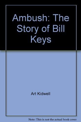 Ambush: The Story of Bill Keys by Art Kidwell (1995-08-02)