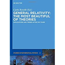 General Relativity: The Most Beautiful of Theories: Applications and Trends After 100 Years (De Gruyter Studies in Mathematical Physics) (2015-01-29)
