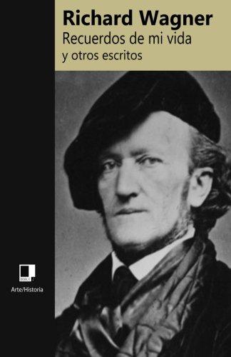 Recuerdos de Mi Vida y Otros Escritos. Richard Wagner. (Col.Arte/Historia) por Richard Wagner