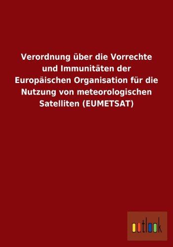 Verordnung über die Vorrechte und Immunitäten der Europäischen Organisation für die Nutzung von meteorologischen Satelliten (EUMETSAT)