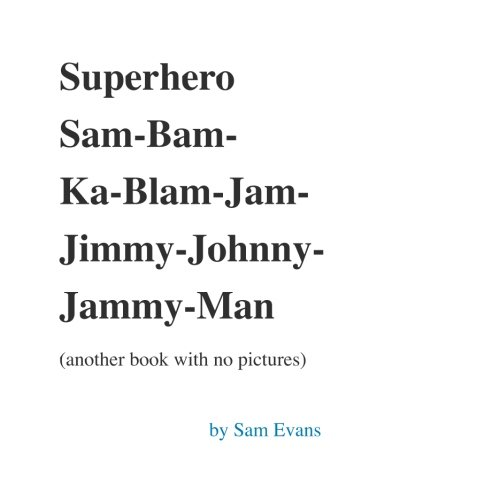 Superhero Sam-Bam-Ka-Blam-Jam-Jimmy-Johnny-Jammy-Man (another book with no pictures): Volume 2