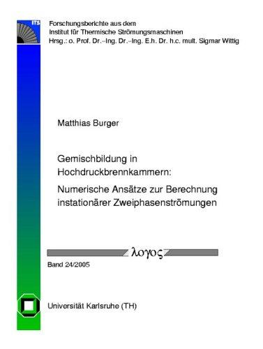 Gemischbildung in Hochdruckbrennkammern: Numerische Ansätze zur Berechnung instationärer Zweiphasenströmungen (Forschungsberichte aus dem Institut für Thermische Strömungsmaschinen, Band 24)