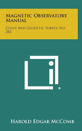Magnetic Observatory Manual: Coast and Geodetic Survey, No. 283