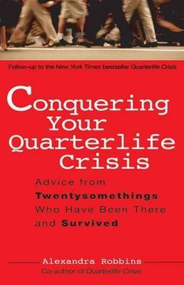 [Conquering Your Quarterlife Crisis: Advice from Twentysomethings Who Have Been There and Survived] (By: Alexandra Robbins) [published: February, 2005]
