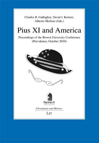 Pius XI and America: Proceedings of the Brown University Conference (Providence, October 2010) (Christianity and History. Series of the John XXIII Foundation for Religious Studies in Bologna) (2012-12-13)