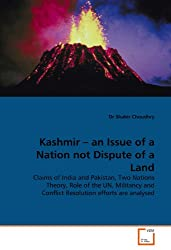 Kashmir – an Issue of a Nation not Dispute of a Land: Claims of India and Pakistan, Two Nations Theory, Role of the UN, Militancy and Conflict Resolution efforts are analysed