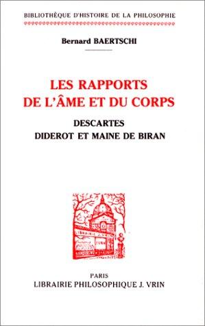 Les rapports de l'âme et du corps: Descartes, Diderot et Maine de Biran par Bernard Baertschi