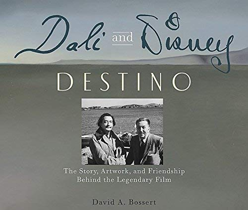 Dali & Disney: Destino: The Story, Artwork, and Friendship Behind the Legendary Film (Disney Editions Deluxe) by David A. Bossert (2015-10-27)