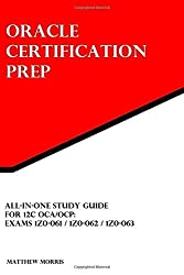 All-In-One Study Guide for 12c OCA/OCP: Exams 1Z0-061 / 1Z0-062 / 1Z0-063: Oracle Certification Prep by Matthew Morris (31-May-2015) Paperback
