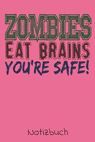 ZOMBIES EAT BRAINS YOU'RE SAFE! Notizbuch: Ein lustiges Notizbuch mit ganzen 100 linierten Seiten im tollen 6x9 Zoll Format (ca. DIN A5). Zombies ... Ostern oder zum Geburtstag. Zombie lustig