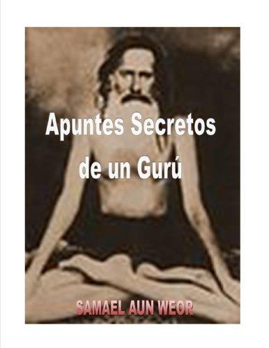 Apuntes Secretos de un Gurú  ( Comentado ) por Samael Aun  Weor
