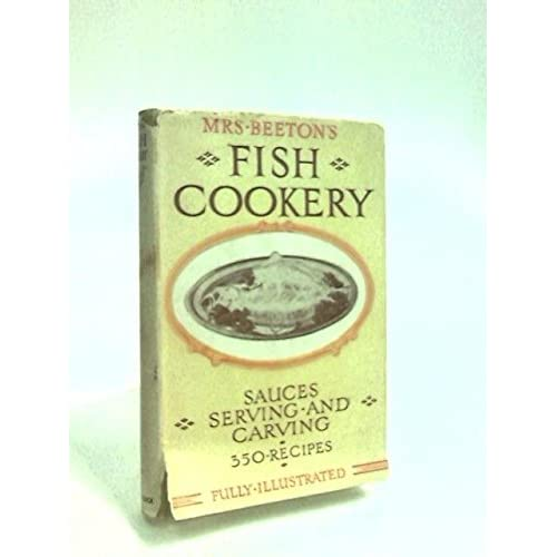 Mrs Beeton's Fish Cookery including suitable sauces, serving and carving
