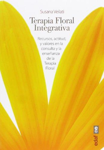 Terapia Floral Integrativa. Recursos,actitud y valores en la consulta y enseñanza de la Terapia Floral (Plus vitae)