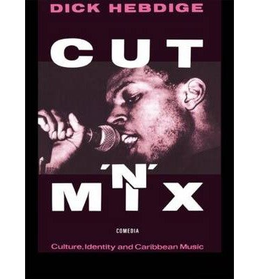[(Cut 'n' Mix: Culture, Identity and Caribbean Music)] [Author: Dick Hebdige] published on (September, 1987)