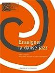 Enseigner la danse jazz: Cahiers de l...