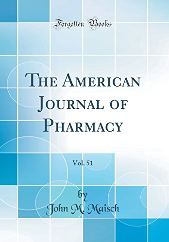The American Journal of Pharmacy, Vol. 51 (Classic Reprint)