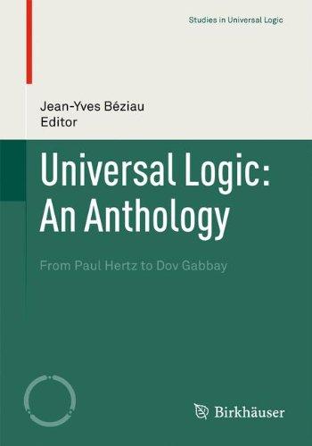Universal Logic: An Anthology: From Paul Hertz To Dov Gabbay (Studies In Universal Logic)