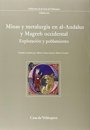 Minas y metalurgia en al-Andalus y Magreb occidental: Explotación y poblamiento (Collection de la Casa de Velázquez)